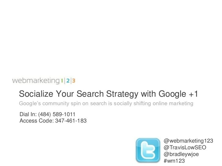 Webmarketing123 webinar: Socialize Your Search Strategy with Google +1 - 061611