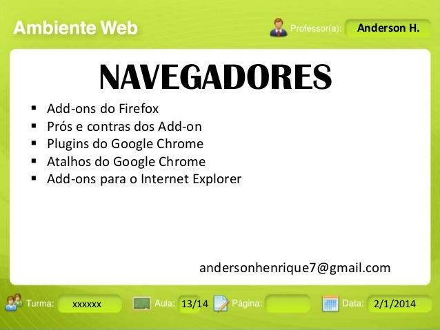 Anderson H.  NAVEGADORES       Add-ons do Firefox Prós e contras dos Add-on Plugins do Google Chrome Atalhos do Googl...