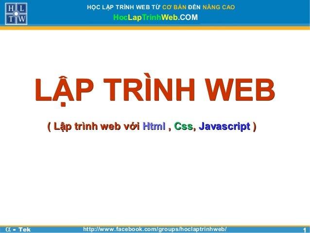 11HỌC LẬP TRÌNH WEB TỪ CƠ BẢN ĐẾN NÂNG CAOHocLapTrinhWeb.COMα - Tek http://www.facebook.com/groups/hoclaptrinhweb/( Lập tr...