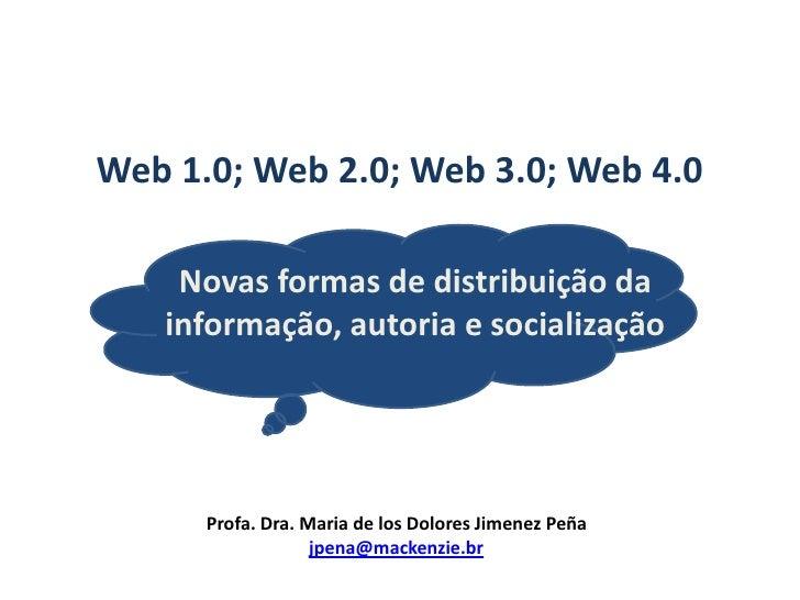 Web 1.0; Web 2.0; Web 3.0; Web 4.0<br />Novas formas de distribuição da informação, autoria e socialização<br />Profa. Dra...