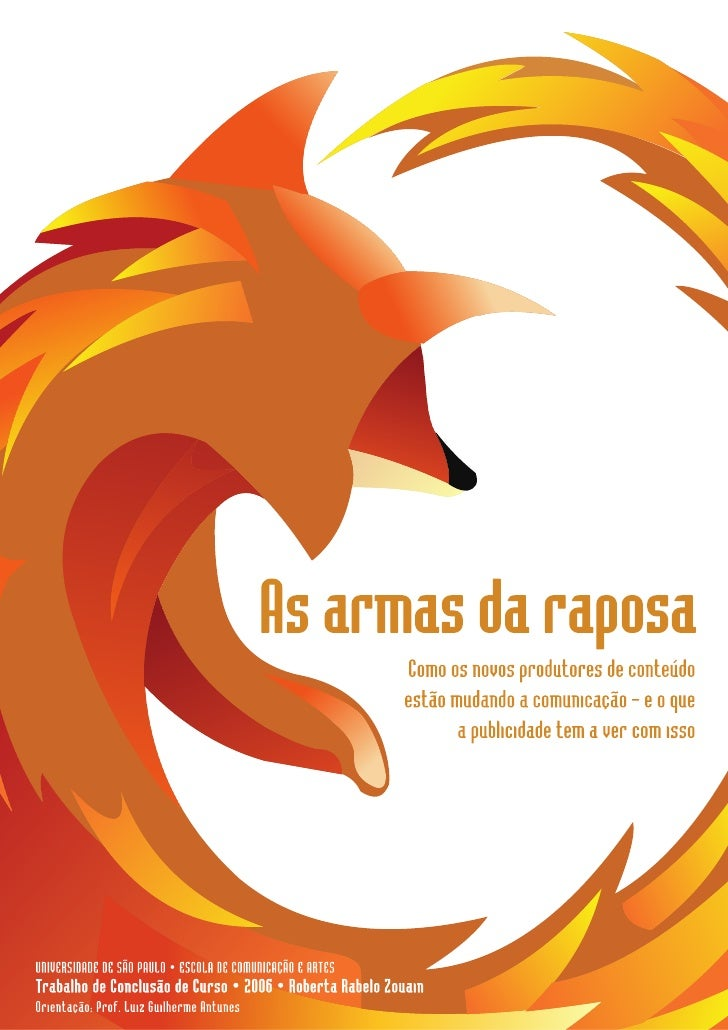 UNIVERSIDADE DE SÃO PAULO               ESCOLA DE COMUNICAÇÃO E ARTES              AS ARMAS DA RAPOSA Como os novos produt...