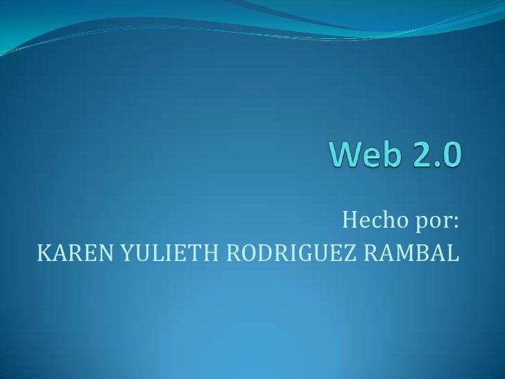 Hecho por: KAREN YULIETH RODRIGUEZ RAMBAL