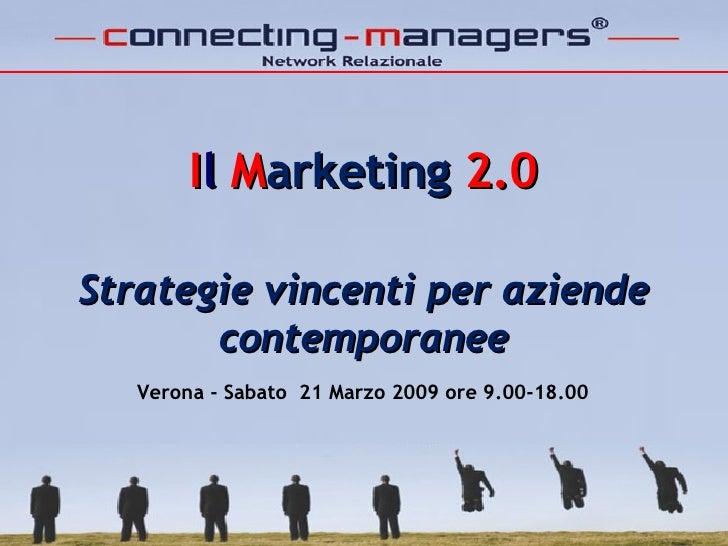 I l  M arketing  2.0 Strategie vincenti per aziende contemporanee Verona - Sabato 21 Marzo 2009 ore 9.00-18.00