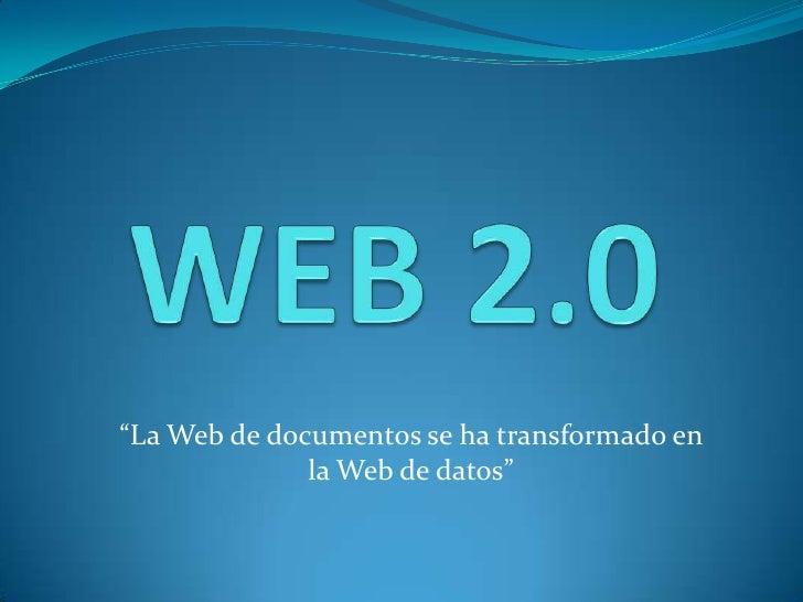 """""""La Web de documentos se ha transformado en               la Web de datos"""""""