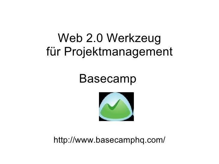 Web 2.0 Werkzeug für Projektmanagement Basecamp  http://www.basecamphq.com/