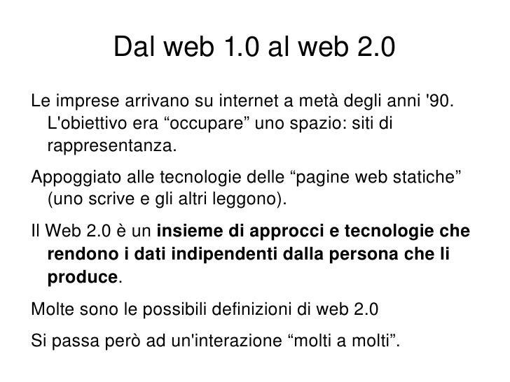 "Dalweb1.0alweb2.0     Leimpresearrivanosuinternetametàdeglianni'90.       L'obiettivoera""occupare""unosp..."