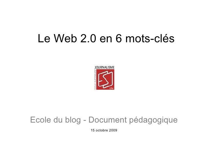 Le Web 2.0 en 6 mots-clés SOCIAL  Blog RSS  Rich  Media   Mobilité Webservices Ecole du blog - Document pédagogique Emmanu...
