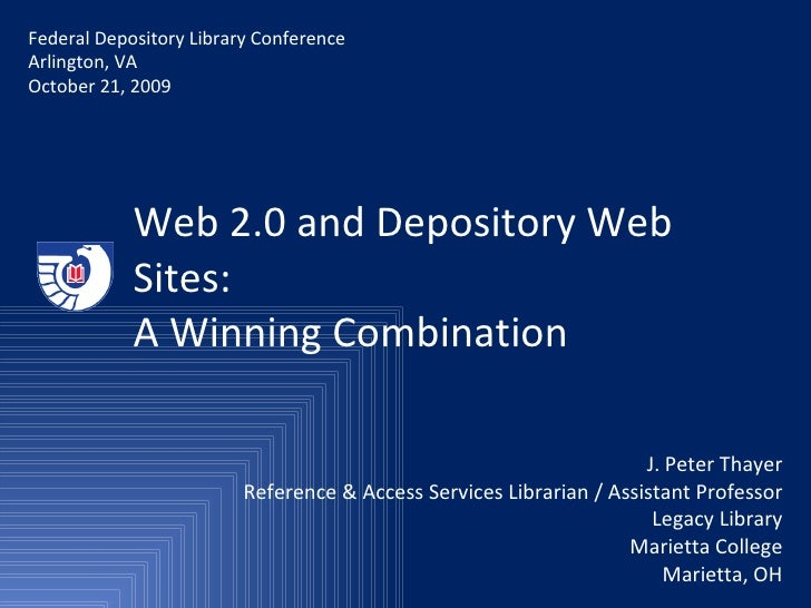 Web 2.0 and Depository Web Sites:  A Winning Combination J. Peter Thayer Reference & Access Services Librarian / Assistant...