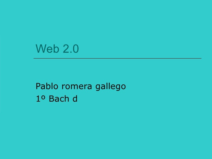 Web 2.0 Pablo romera gallego  1º Bach d