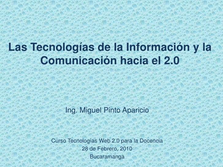 Las Tecnologías de la Información y la       Comunicación hacia el 2.0                 Ing. Miguel Pinto Aparicio         ...