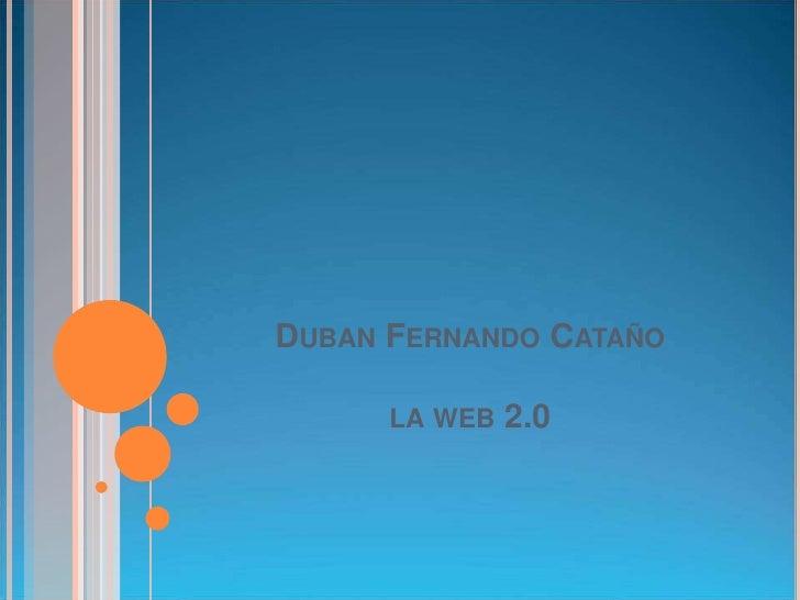 DUBAN FERNANDO CATAÑO        LA WEB   2.0
