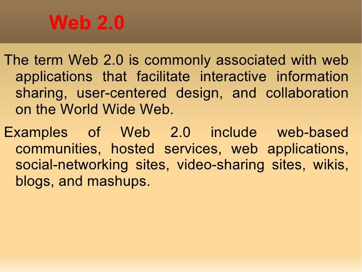 Web 2.0 <ul><li>The term Web 2.0 is commonly associated with web applications that facilitate interactive information shar...