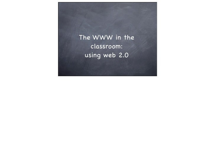 The WWW in the    classroom:  using web 2.0