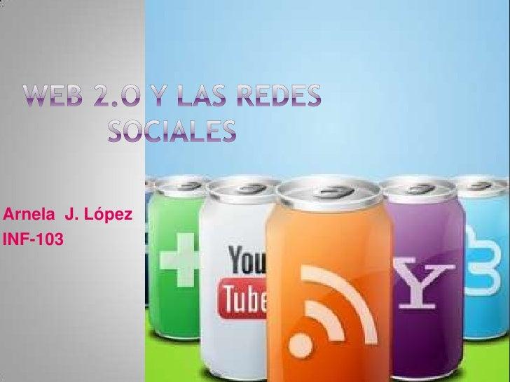 Web 2.o y lasredessociales<br />Arnela  J. López<br />INF-103<br />