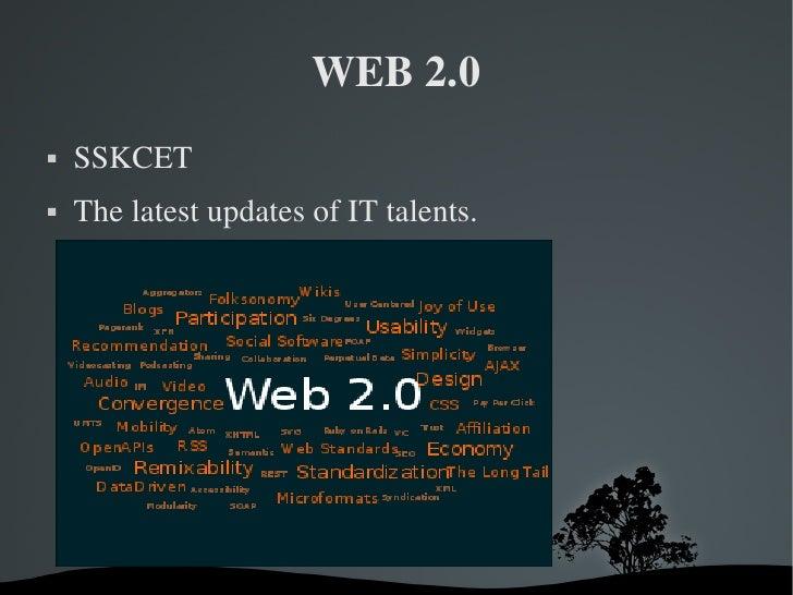 WEB 2.0 <ul><li>SSKCET </li></ul><ul><li>The latest updates of IT talents. </li></ul>
