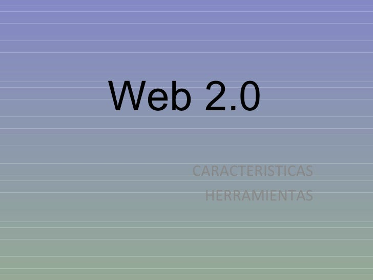 CARACTERISTICAS HERRAMIENTAS Web 2.0