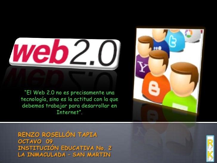 """""""El Web 2.0 no es precisamente una tecnología, sino es la actitud con la que debemos trabajar para desarrollar en Internet..."""