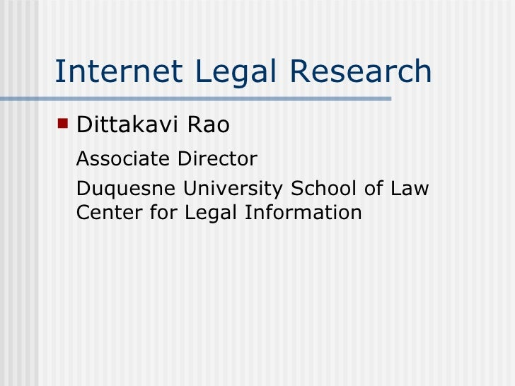 Internet Legal Research <ul><li>Dittakavi Rao </li></ul><ul><li>Associate Director </li></ul><ul><li>Duquesne University S...