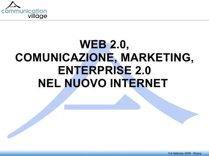 WEB 2.0, COMUNICAZIONE, MARKETING, ENTERPRISE 2.0 NEL NUOVO INTERNET   5-6 febbraio 2009 - Roma