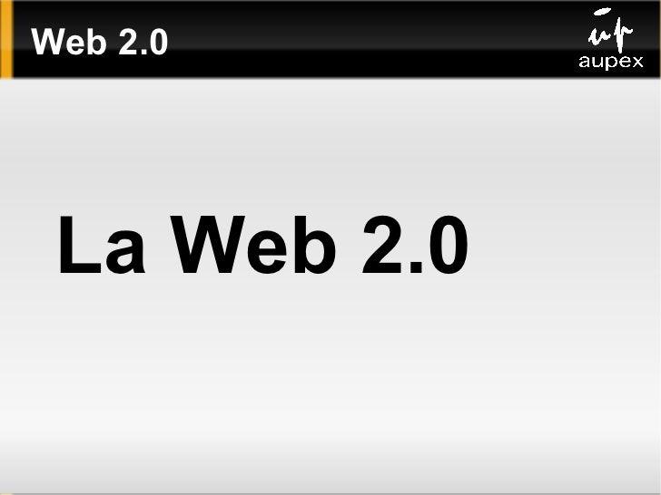 Web 2.0 <ul>La Web 2.0 </ul>