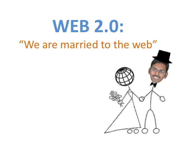 """WEB 2.0:""""We are married to the web""""<br />"""