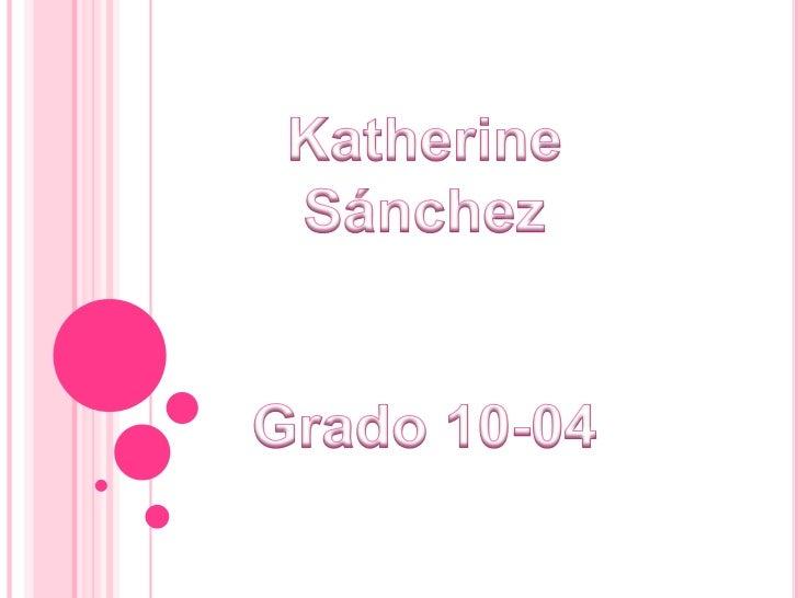 Katherine Sánchez <br />Grado 10-04<br />