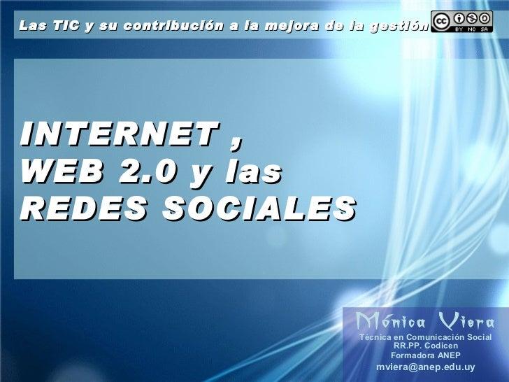INTERNET ,  WEB 2.0 y las  REDES SOCIALES Mónica Viera Técnica en Comunicación Social RR.PP. Codicen Formadora ANEP [email...