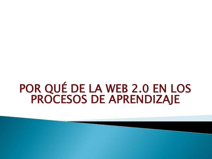 POR QUÉ DE LA WEB 2.0 EN LOS  PROCESOS DE APRENDIZAJE