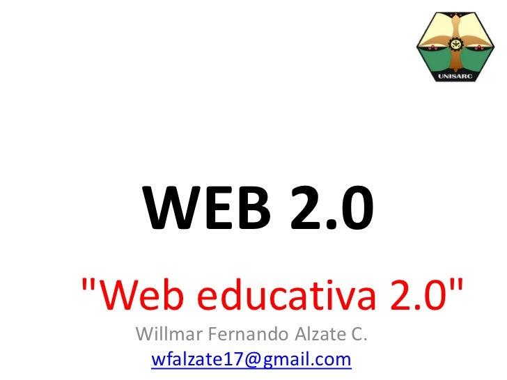 "WEB 2.0""Web educativa 2.0""  Willmar Fernando Alzate C.   wfalzate17@gmail.com"