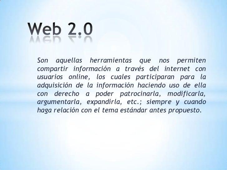 Son aquellas herramientas que nos permitencompartir información a través del internet conusuarios online, los cuales parti...