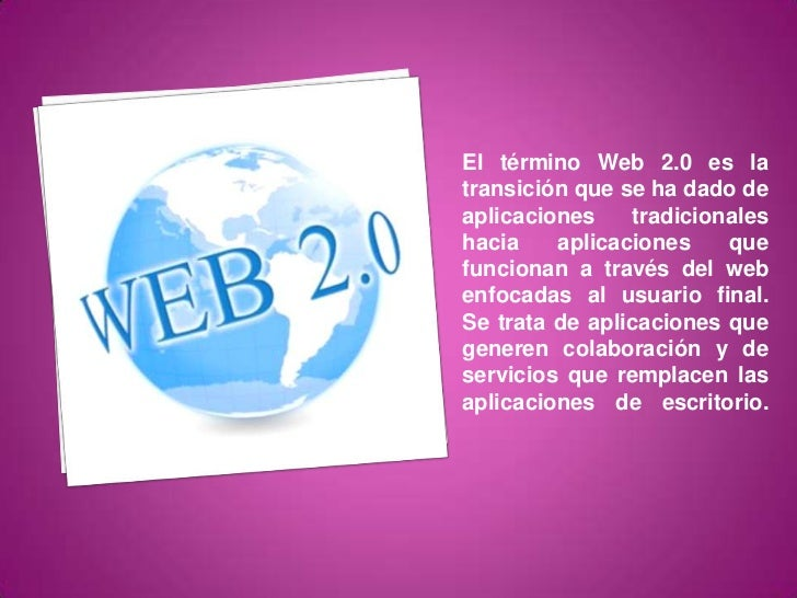 El término Web 2.0 es latransición que se ha dado deaplicaciones    tradicionaleshacia    aplicaciones    quefuncionan a t...