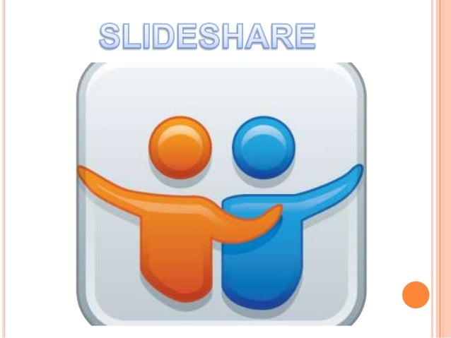 SLIDESHARE         Es un espacio gratuito donde los usuarios         pueden enviar presentaciones PowerPoint u         Ope...