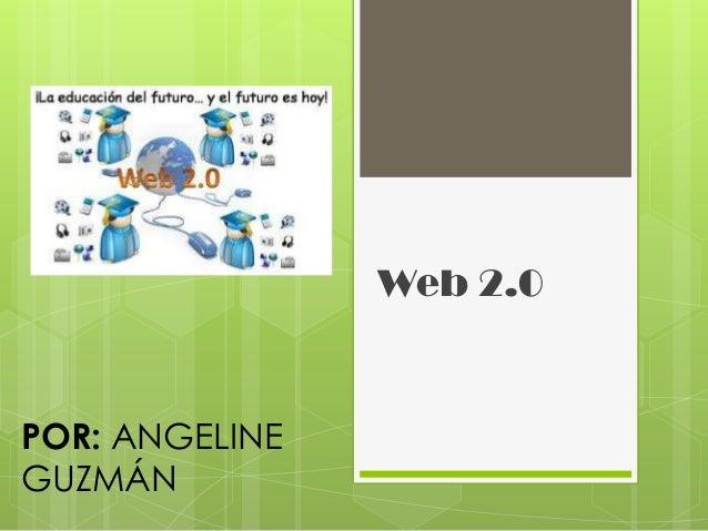 Web 2.0POR: ANGELINEGUZMÁN