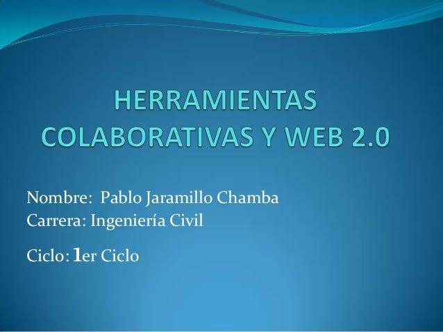 Nombre: Pablo Jaramillo ChambaCarrera: Ingeniería Civil      1Ciclo: er Ciclo