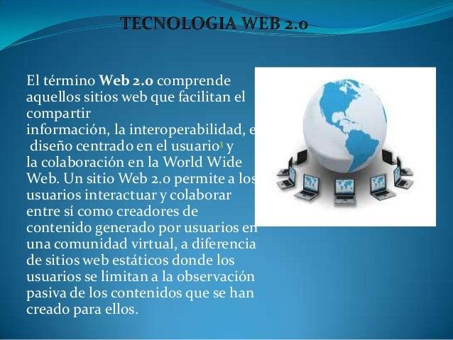 El término Web 2.0 comprendeaquellos sitios web que facilitan elcompartirinformación, la interoperabilidad, el diseño cent...