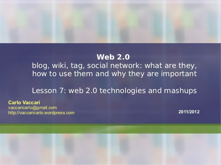Web 2.0   blog, wiki, tag, social network: what are they, how to use them and why they are important Lesson 7: web 2.0 tec...