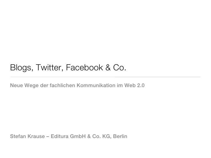 Blogs, Twitter, Facebook & Co.Neue Wege der fachlichen Kommunikation im Web 2.0Stefan Krause –Editura GmbH & Co. KG, Berlin