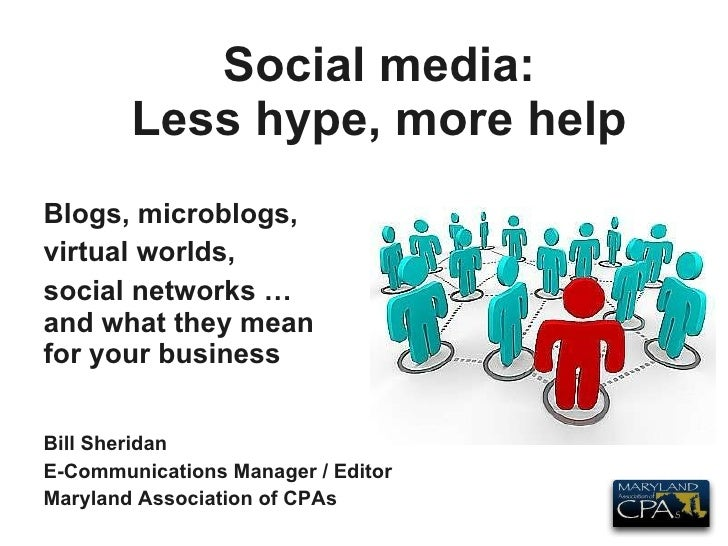 Social media: Less hype, more help Blogs, microblogs, virtual worlds, social networks … and what they mean for your busine...