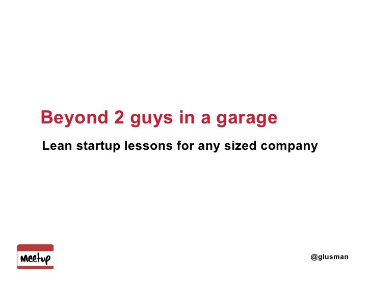Beyond 2 guys in a garage    Lean startup lessons for any sized company1                                            @glusman