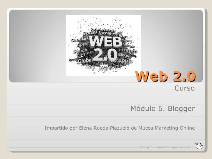 Web 2.0                                                          Curso                                  Módulo 6. BloggerI...