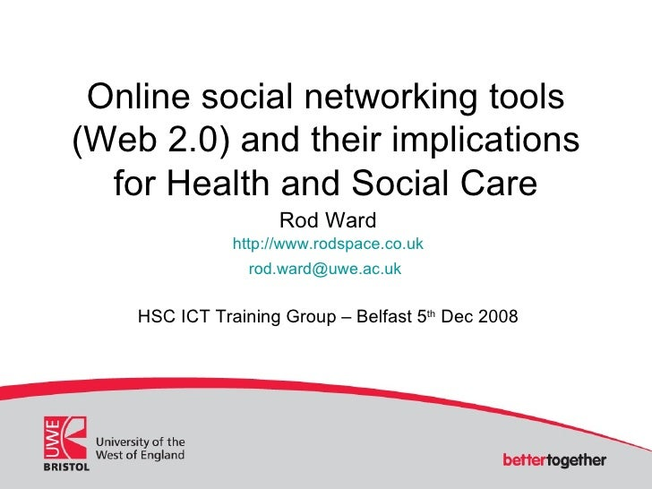 Online social networking tools (Web 2.0) and their implications for Health and Social Care Rod Ward http://www.rodspace.co...