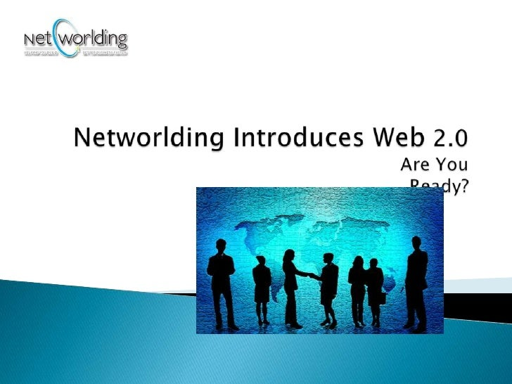 Networlding Introduces Web 2.0					       Are You Ready?<br />