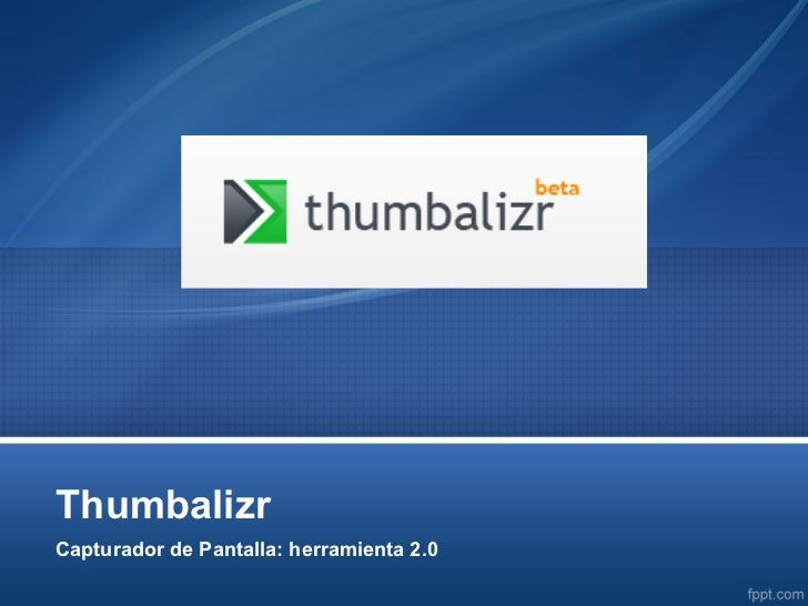 ThumbalizrCapturador de Pantalla: herramienta 2.0
