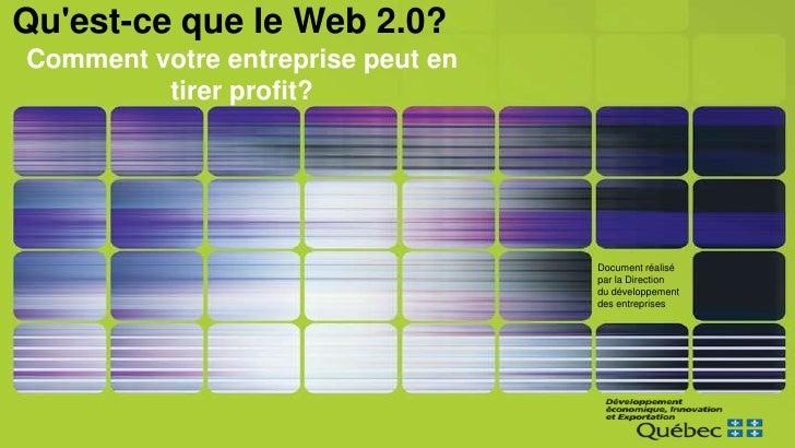 Qu'est-ce que le Web 2.0?<br />Commentvotre entreprise peuten tirer profit?<br />Document réalisé par la Direction du dé...