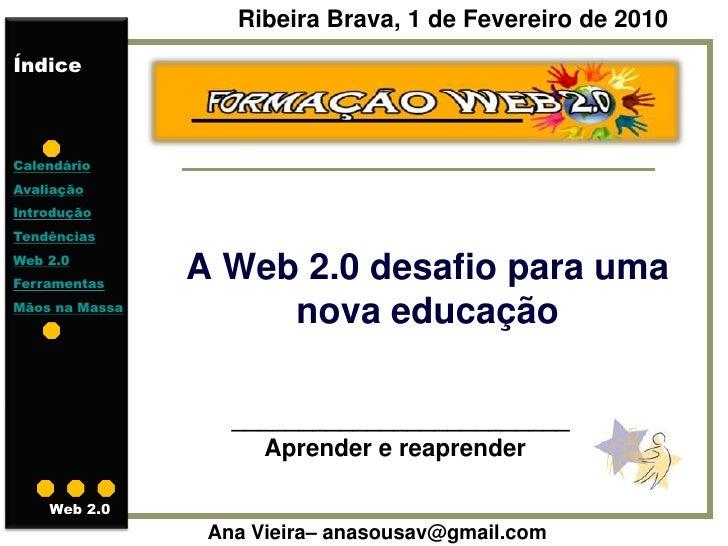 Ribeira Brava, 1 de Fevereiro de 2010 Índice    Calendário Avaliação Introdução Tendências Web 2.0 Ferramentas            ...