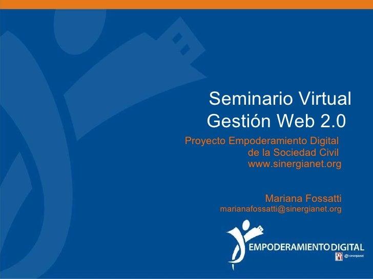 Seminario Virtual Gestión Web 2.0    Proyecto Empoderamiento Digital  de la Sociedad Civil  www.sinergianet.org Mariana F...