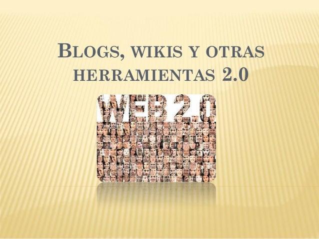 BLOGS, WIKIS Y OTRAS HERRAMIENTAS 2.0
