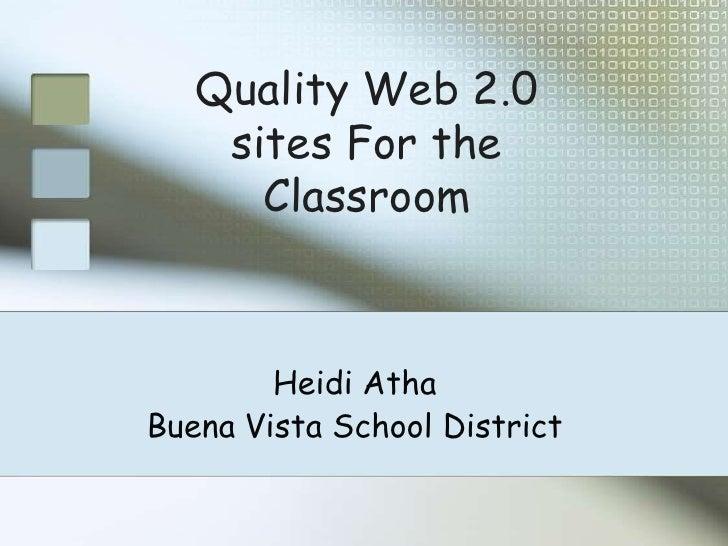 Quality Web 2.0 sites For the Classroom<br />Heidi Atha<br />Buena Vista School District<br />