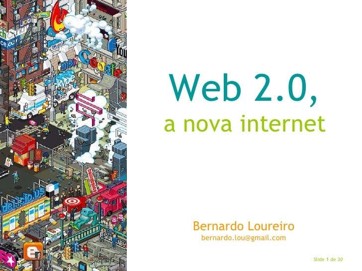 Web 2.0, a nova internet <ul><li>Bernardo Loureiro </li></ul><ul><li>[email_address] </li></ul>