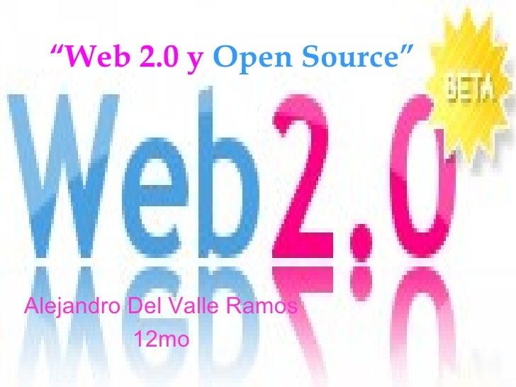 """"""" Web 2.0 y   Open Source"""" Alejandro Del Valle Ramos 12mo"""